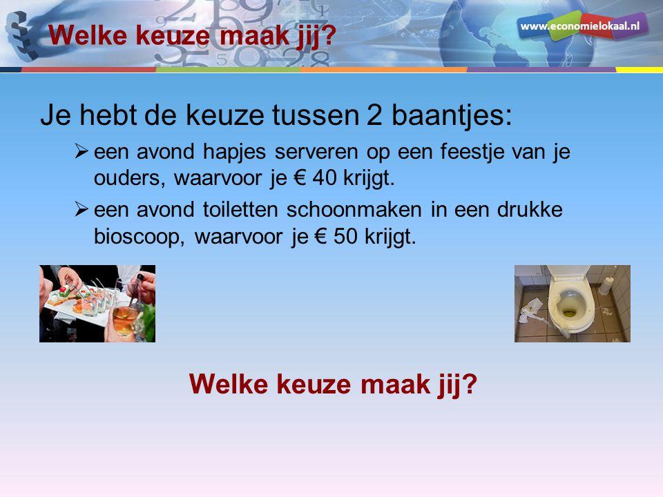 www.economielokaal.nl Welke keuze maak jij? Je hebt de keuze tussen 2 baantjes:  een avond hapjes serveren op een feestje van je ouders, waarvoor je