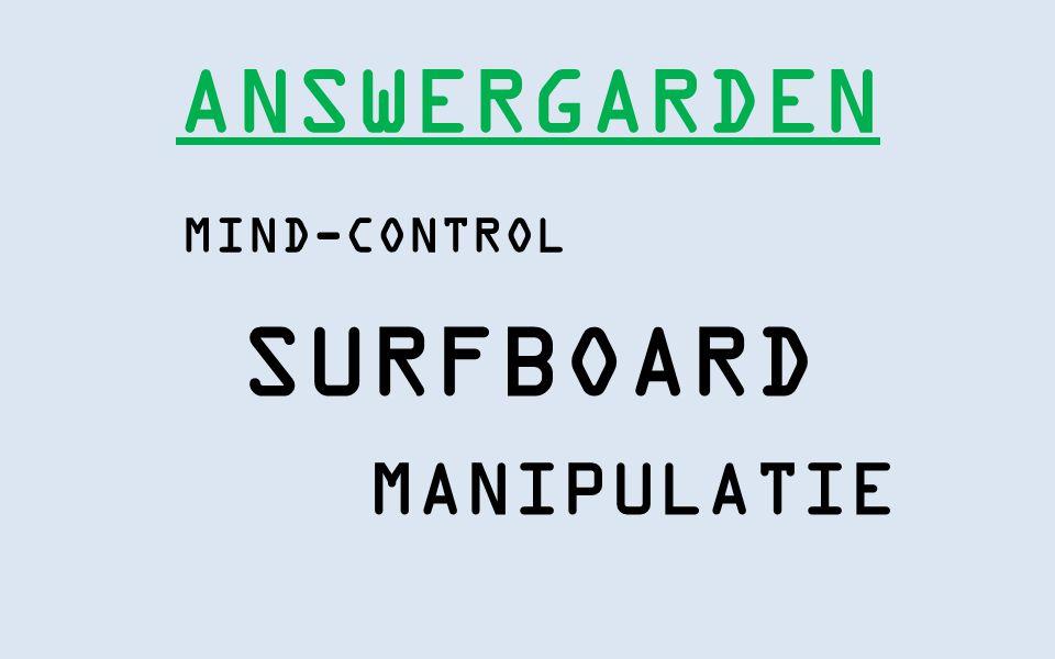 MIND-CONTROL ANSWERGARDEN MANIPULATIE SURFBOARD