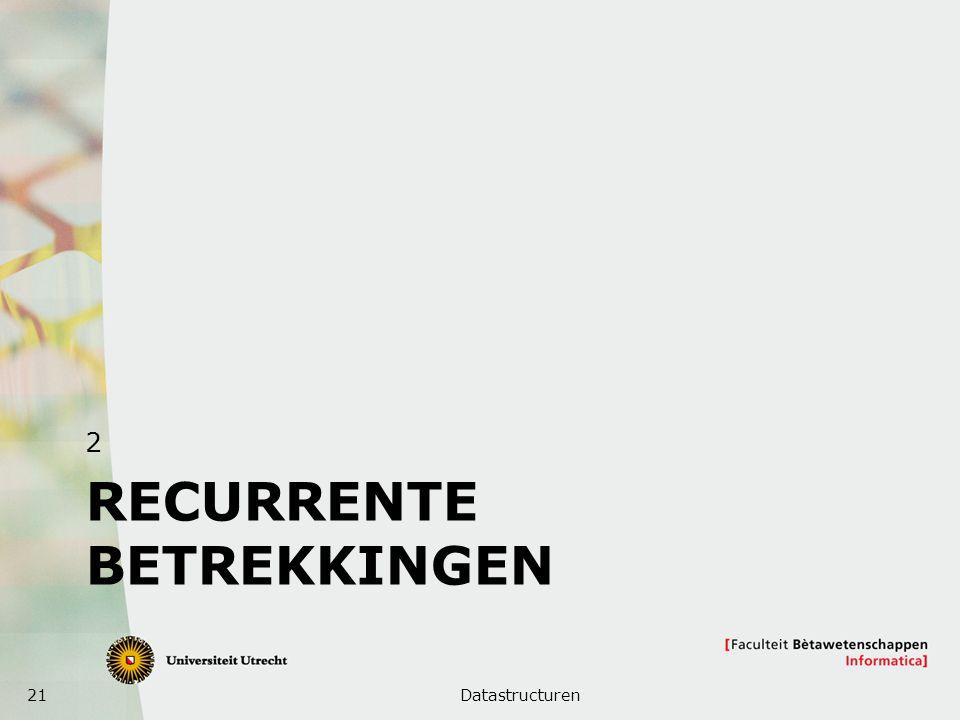 21 RECURRENTE BETREKKINGEN 2 Datastructuren
