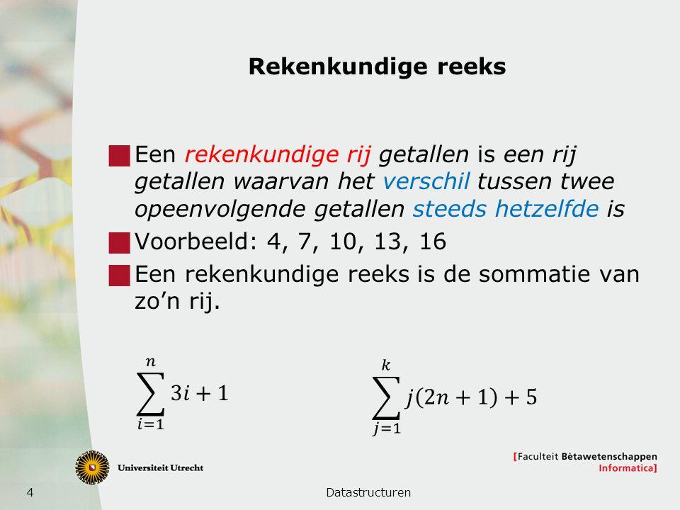 4 Rekenkundige reeks  Een rekenkundige rij getallen is een rij getallen waarvan het verschil tussen twee opeenvolgende getallen steeds hetzelfde is  Voorbeeld: 4, 7, 10, 13, 16  Een rekenkundige reeks is de sommatie van zo'n rij.