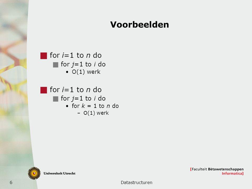 7 Voorbeelden (2)  for i=1 to n do  for j=1 to i do O(1) werk  for i=1 to n do  for j=1 to i do for k = 0 to n do –O(1) werk Datastructuren