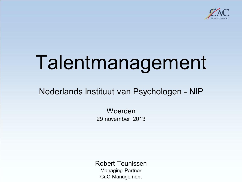 20 January 2011 Avio, Brindisi Talentmanagement Nederlands Instituut van Psychologen - NIP Woerden 29 november 2013 Robert Teunissen Managing Partner CaC Management