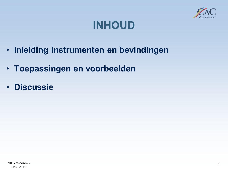 NIP - Woerden Nov. 2013 INHOUD Inleiding instrumenten en bevindingen Toepassingen en voorbeelden Discussie 4