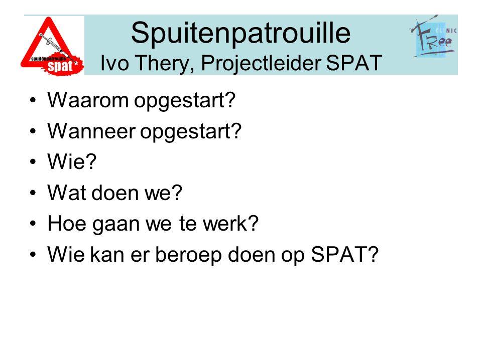 Spuitenpatrouille Ivo Thery, Projectleider SPAT Waarom opgestart? Wanneer opgestart? Wie? Wat doen we? Hoe gaan we te werk? Wie kan er beroep doen op