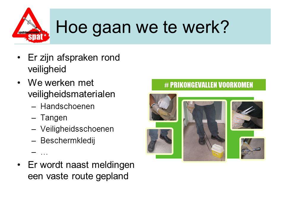 Hoe gaan we te werk? Er zijn afspraken rond veiligheid We werken met veiligheidsmaterialen –Handschoenen –Tangen –Veiligheidsschoenen –Beschermkledij