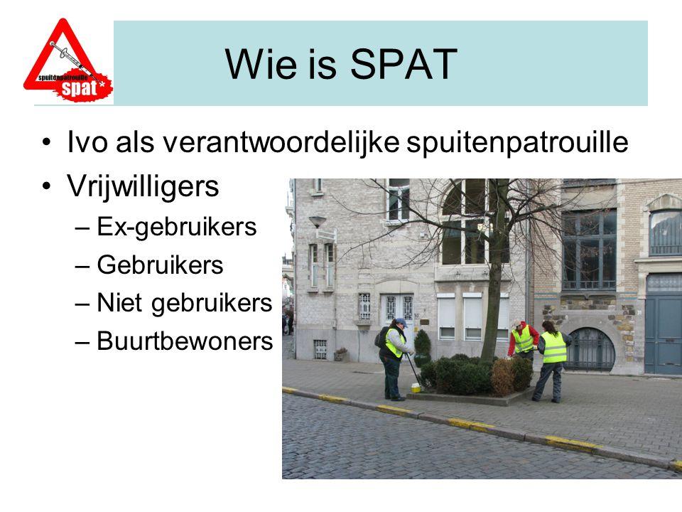 Wie is SPAT Ivo als verantwoordelijke spuitenpatrouille Vrijwilligers –Ex-gebruikers –Gebruikers –Niet gebruikers –Buurtbewoners
