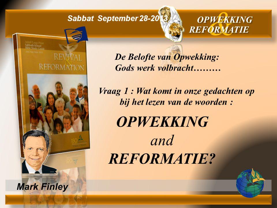 Mark Finley Vraag 1 : Wat komt in onze gedachten op bij het lezen van de woorden : OPWEKKING and REFORMATIE? & OPWEKKING REFORMATIE Sabbat September 2