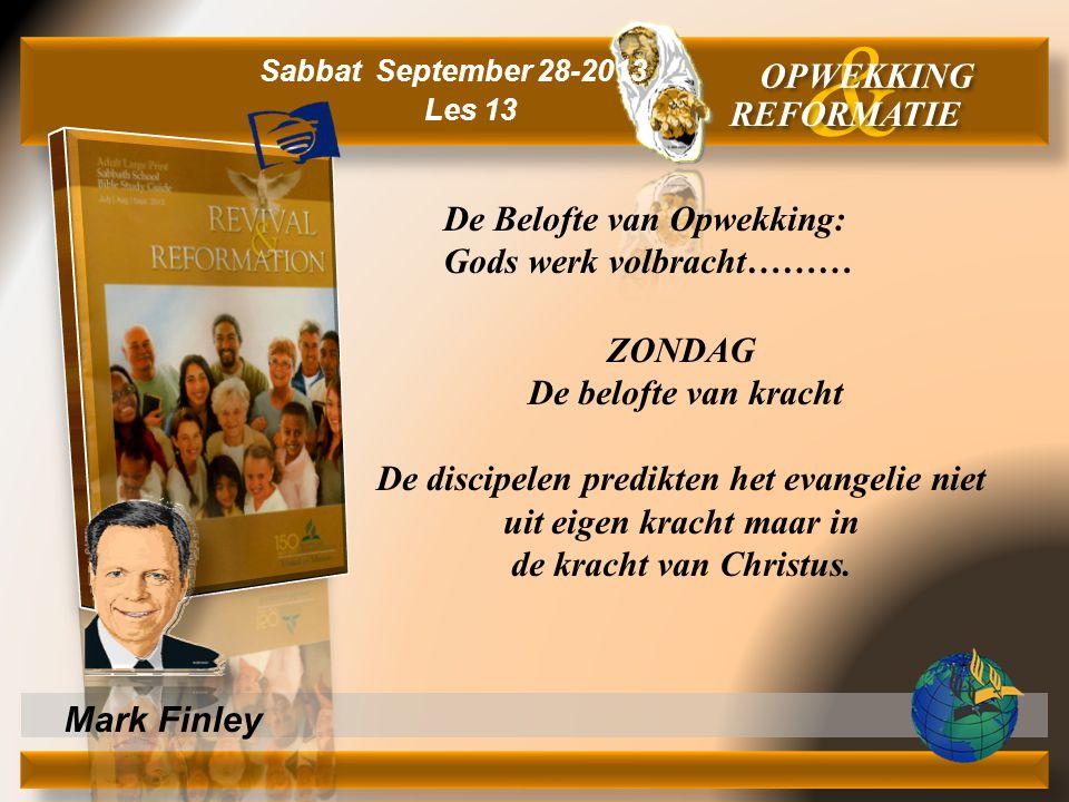 Mark Finley ZONDAG De belofte van kracht De discipelen predikten het evangelie niet uit eigen kracht maar in de kracht van Christus. & OPWEKKING REFOR