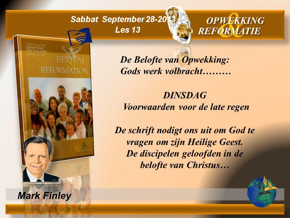 Mark Finley DINSDAG Voorwaarden voor de late regen De schrift nodigt ons uit om God te vragen om zijn Heilige Geest. De discipelen geloofden in de bel