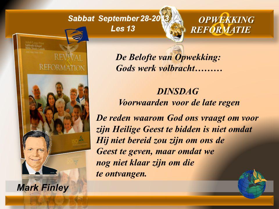 Mark Finley DINSDAG Voorwaarden voor de late regen De reden waarom God ons vraagt om voor zijn Heilige Geest te bidden is niet omdat Hij niet bereid z