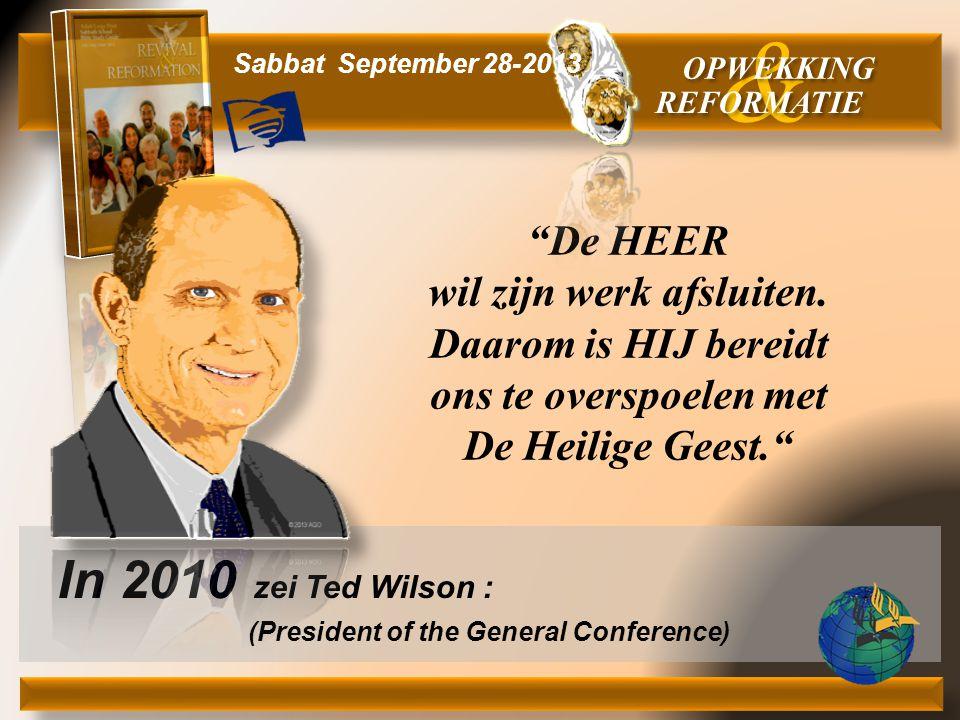 """""""De HEER wil zijn werk afsluiten. Daarom is HIJ bereidt ons te overspoelen met De Heilige Geest."""" In 2010 zei Ted Wilson : (President of the General C"""