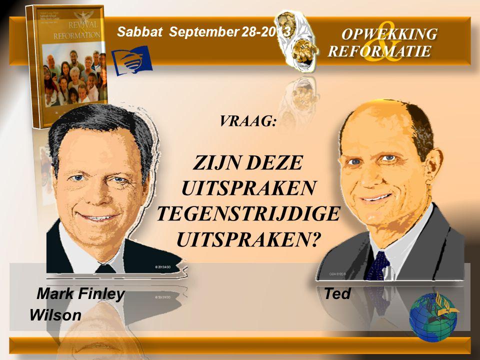 Mark Finley Ted Wilson & OPWEKKING REFORMATIE Sabbat September 28-2013 VRAAG: ZIJN DEZE UITSPRAKEN TEGENSTRIJDIGE UITSPRAKEN?