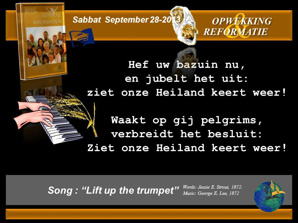 """Song : """"Lift up the trumpet"""" Hef uw bazuin nu, en jubelt het uit: ziet onze Heiland keert weer! Waakt op gij pelgrims, verbreidt het besluit: Ziet onz"""