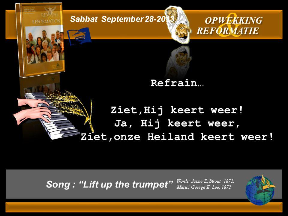 """Song : """"Lift up the trumpet"""" Refrain… Ziet,Hij keert weer! Ja, Hij keert weer, Ziet,onze Heiland keert weer! Refrain… Ziet,Hij keert weer! Ja, Hij kee"""
