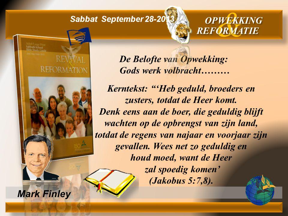 """Mark Finley De Belofte van Opwekking: Gods werk volbracht……… & OPWEKKING REFORMATIE Sabbat September 28-2013 Kerntekst: """"'Heb geduld, broeders en zust"""