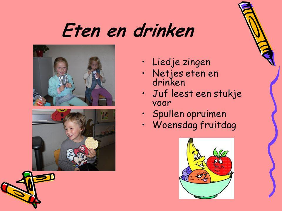 Eten en drinken Liedje zingen Netjes eten en drinken Juf leest een stukje voor Spullen opruimen Woensdag fruitdag