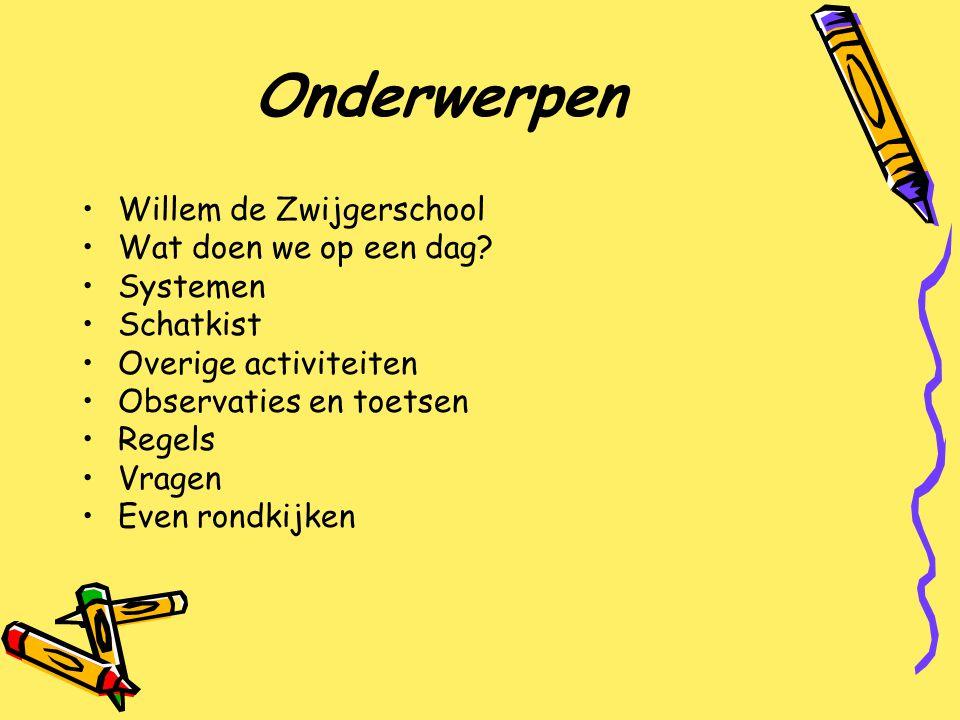 Onderwerpen Willem de Zwijgerschool Wat doen we op een dag? Systemen Schatkist Overige activiteiten Observaties en toetsen Regels Vragen Even rondkijk