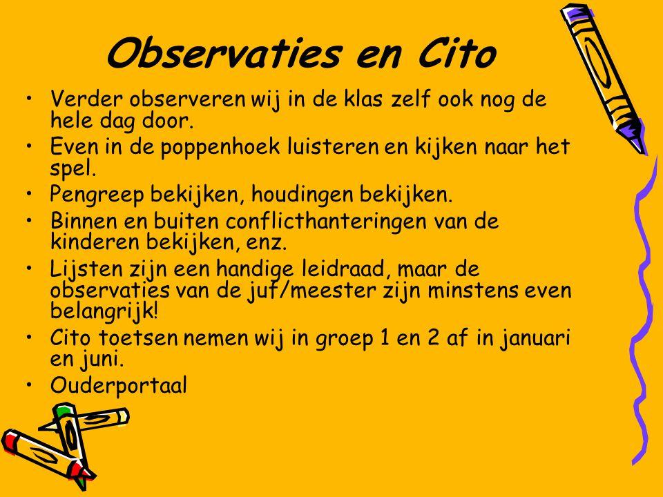 Observaties en Cito Verder observeren wij in de klas zelf ook nog de hele dag door. Even in de poppenhoek luisteren en kijken naar het spel. Pengreep