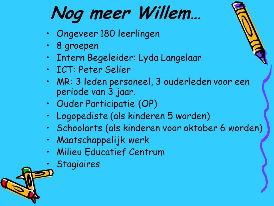 Nog meer Willem… Ongeveer 180 leerlingen 8 groepen Intern Begeleider: Lyda Langelaar ICT: Peter Selier MR: 3 leden personeel, 3 ouderleden voor een pe