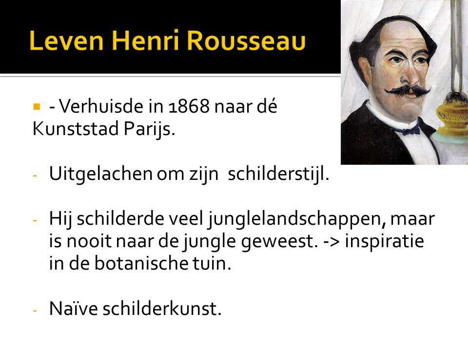  - Verhuisde in 1868 naar dé Kunststad Parijs. - Uitgelachen om zijn schilderstijl. - Hij schilderde veel junglelandschappen, maar is nooit naar de j