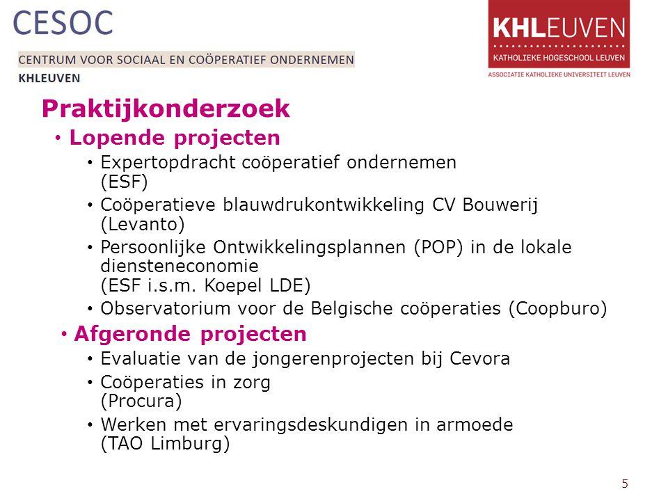 Praktijkonderzoek Lopende projecten Expertopdracht coöperatief ondernemen (ESF) Coöperatieve blauwdrukontwikkeling CV Bouwerij (Levanto) Persoonlijke Ontwikkelingsplannen (POP) in de lokale diensteneconomie (ESF i.s.m.