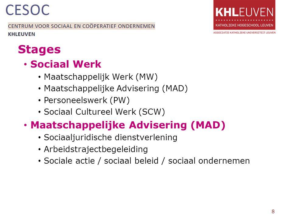 Stages Sociaal Werk Maatschappelijk Werk (MW) Maatschappelijke Advisering (MAD) Personeelswerk (PW) Sociaal Cultureel Werk (SCW) Maatschappelijke Advisering (MAD) Sociaaljuridische dienstverlening Arbeidstrajectbegeleiding Sociale actie / sociaal beleid / sociaal ondernemen 8