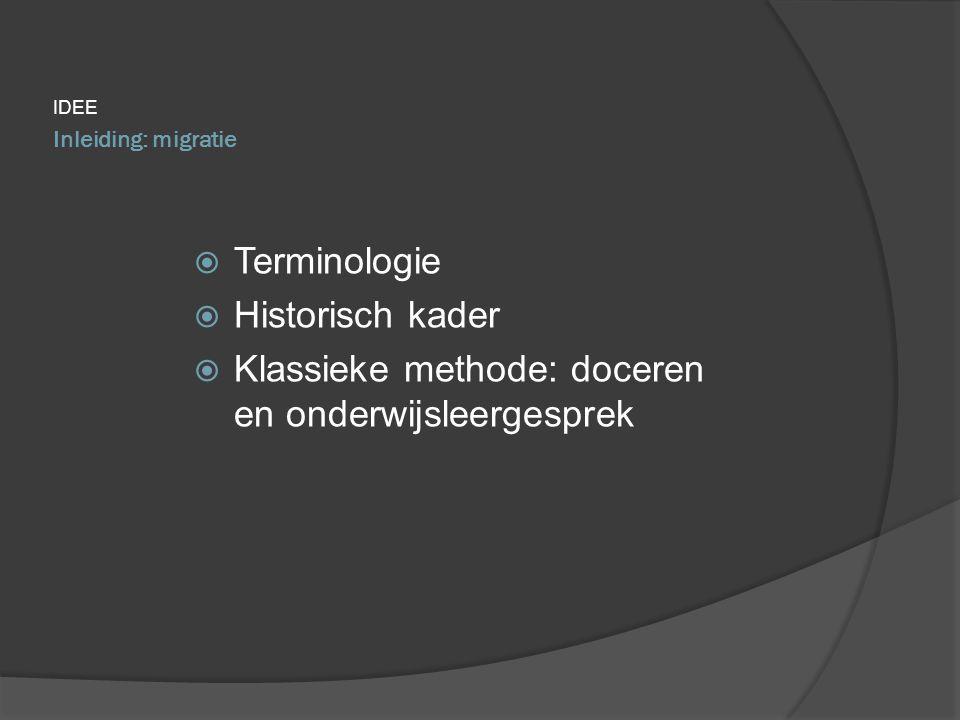 IDEE  Terminologie  Historisch kader  Klassieke methode: doceren en onderwijsleergesprek