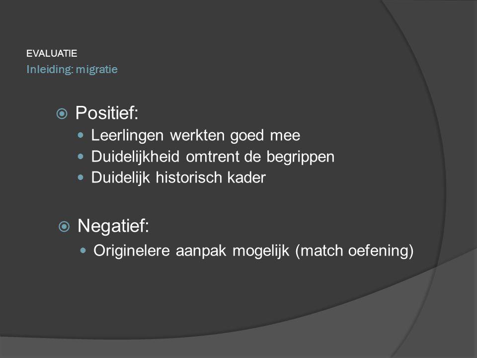 Inleiding: migratie EVALUATIE  Positief: Leerlingen werkten goed mee Duidelijkheid omtrent de begrippen Duidelijk historisch kader  Negatief: Origin