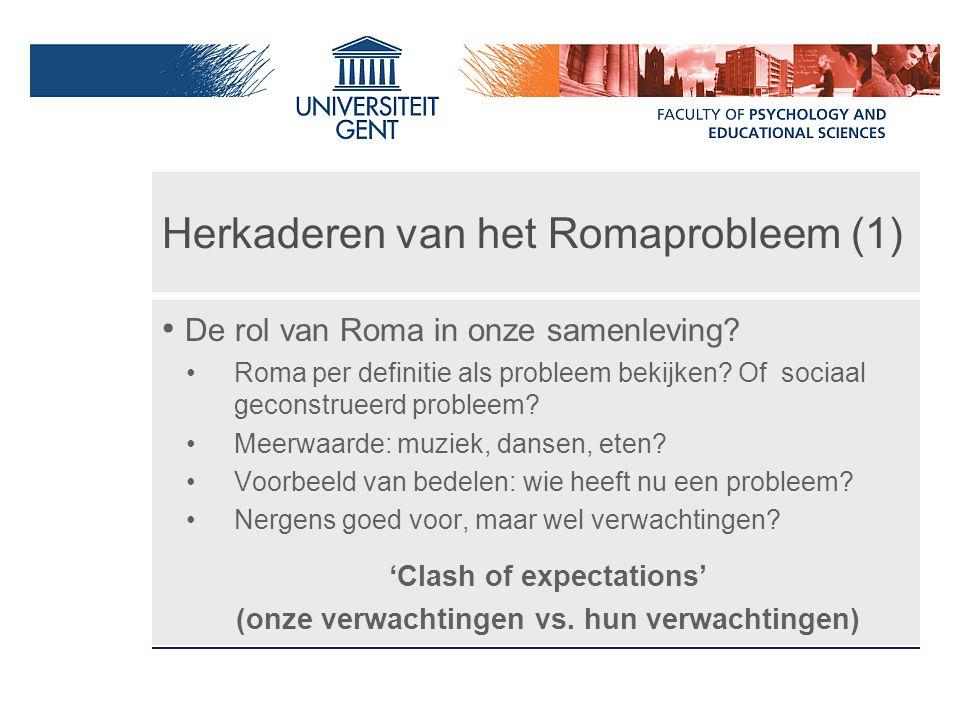 Herkaderen van het Romaprobleem (1) De rol van Roma in onze samenleving? Roma per definitie als probleem bekijken? Of sociaal geconstrueerd probleem?