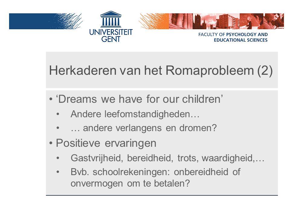 Herkaderen van het Romaprobleem (2) 'Dreams we have for our children' Andere leefomstandigheden… … andere verlangens en dromen? Positieve ervaringen G