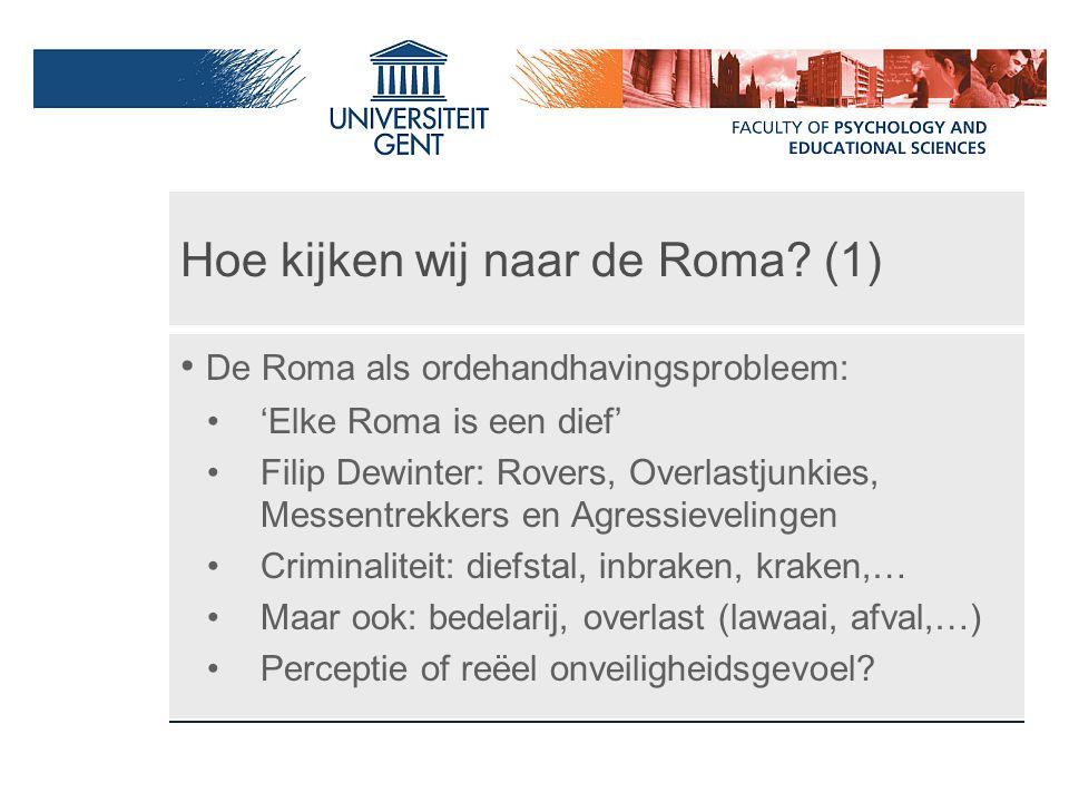 Hoe kijken wij naar de Roma? (1) De Roma als ordehandhavingsprobleem: 'Elke Roma is een dief' Filip Dewinter: Rovers, Overlastjunkies, Messentrekkers