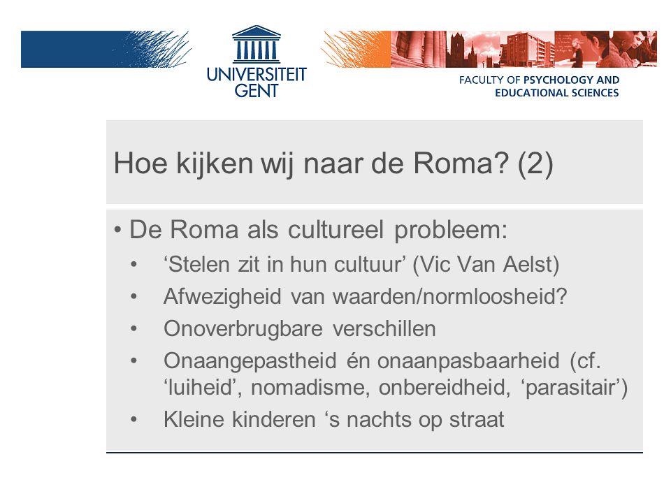 Hoe kijken wij naar de Roma? (2) De Roma als cultureel probleem: 'Stelen zit in hun cultuur' (Vic Van Aelst) Afwezigheid van waarden/normloosheid? Ono