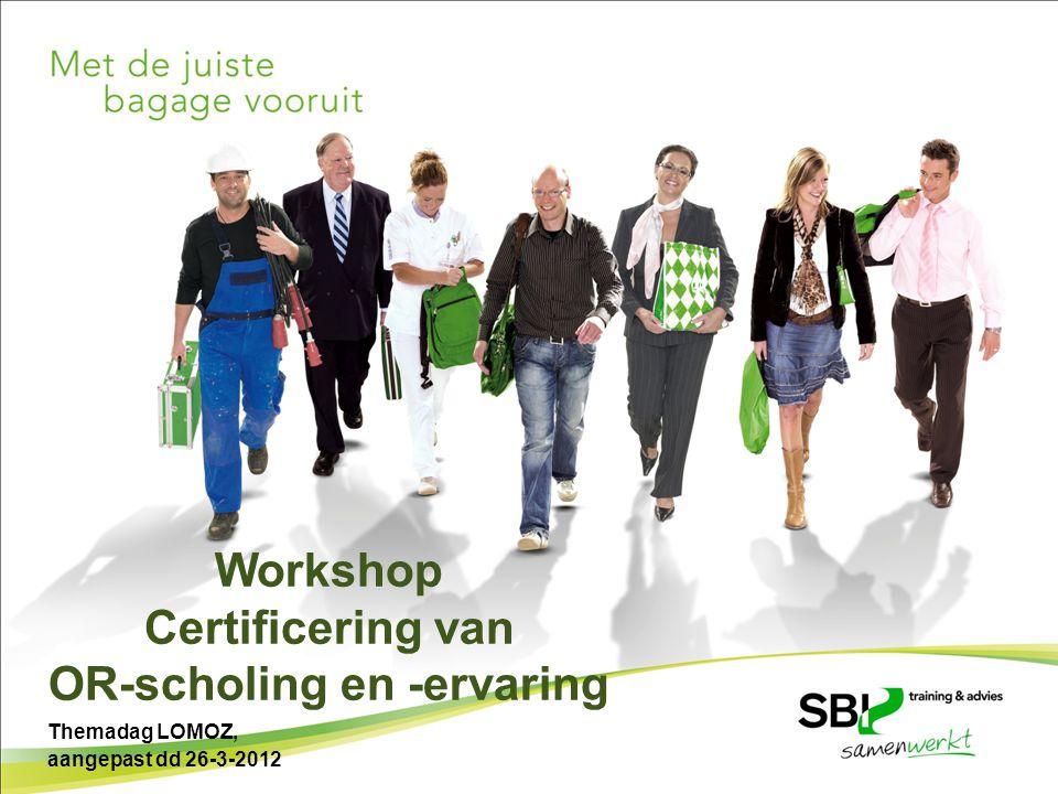 Workshop Certificering van OR-scholing en -ervaring Themadag LOMOZ, aangepast dd 26-3-2012