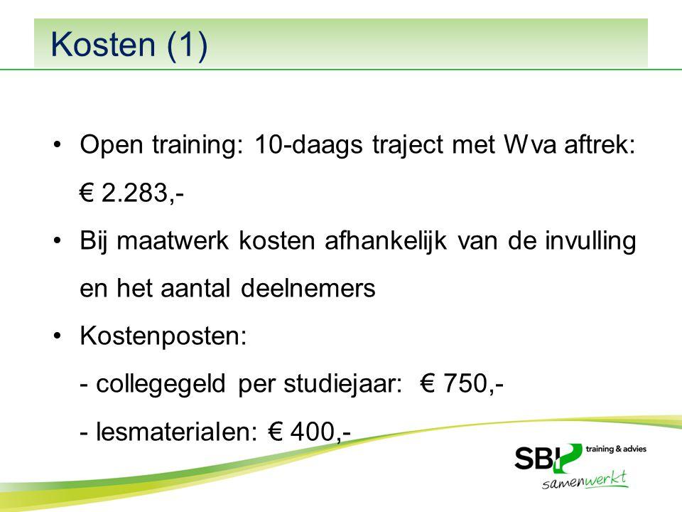 Kosten (1) Open training: 10-daags traject met Wva aftrek: € 2.283,- Bij maatwerk kosten afhankelijk van de invulling en het aantal deelnemers Kostenposten: - collegegeld per studiejaar: € 750,- - lesmaterialen: € 400,-