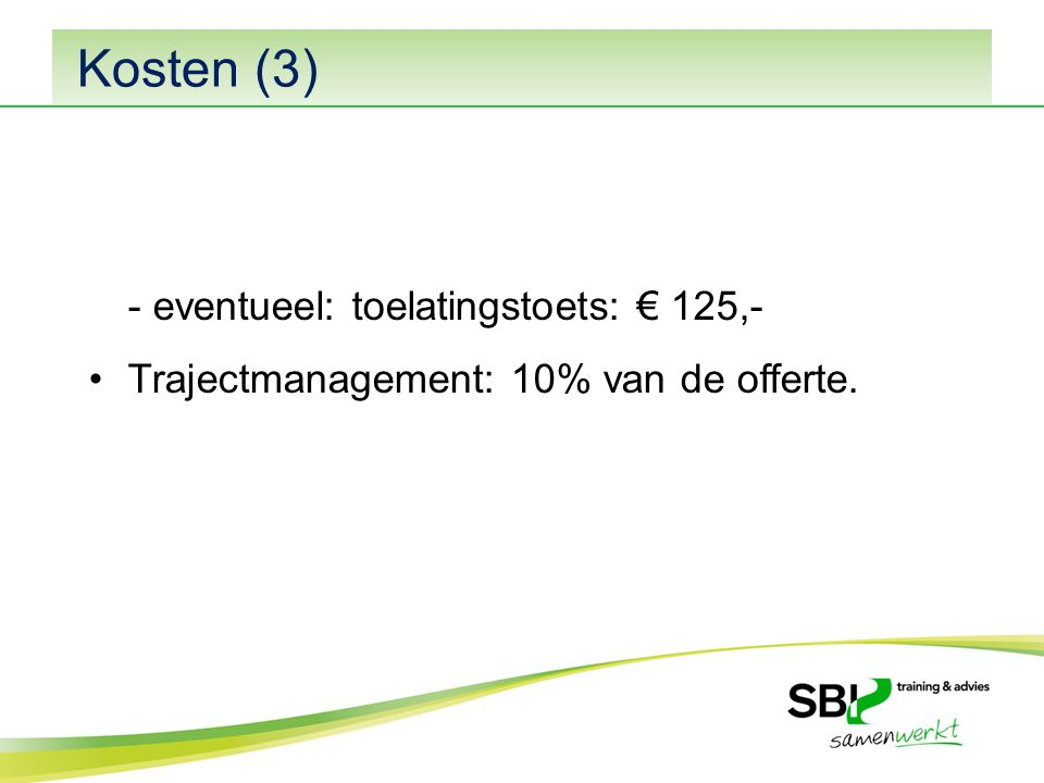 - eventueel: toelatingstoets: € 125,- Trajectmanagement: 10% van de offerte. Kosten (3)