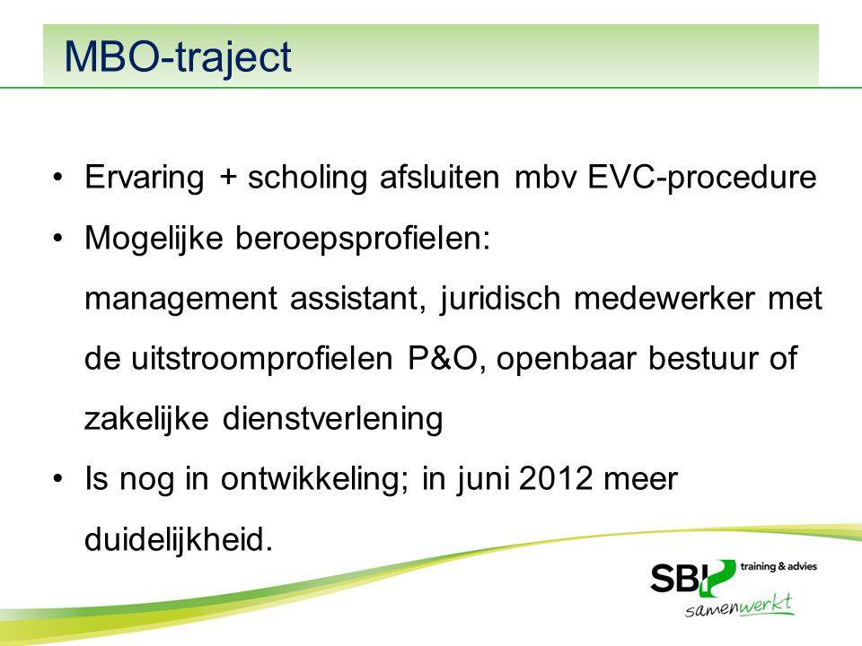 MBO-traject Ervaring + scholing afsluiten mbv EVC-procedure Mogelijke beroepsprofielen: management assistant, juridisch medewerker met de uitstroomprofielen P&O, openbaar bestuur of zakelijke dienstverlening Is nog in ontwikkeling; in juni 2012 meer duidelijkheid.