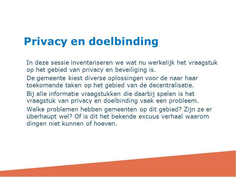 In deze sessie inventariseren we wat nu werkelijk het vraagstuk op het gebied van privacy en beveiliging is. De gemeente kiest diverse oplossingen voo