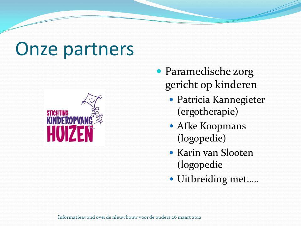Onze partners Paramedische zorg gericht op kinderen Patricia Kannegieter (ergotherapie) Afke Koopmans (logopedie) Karin van Slooten (logopedie Uitbreiding met…..
