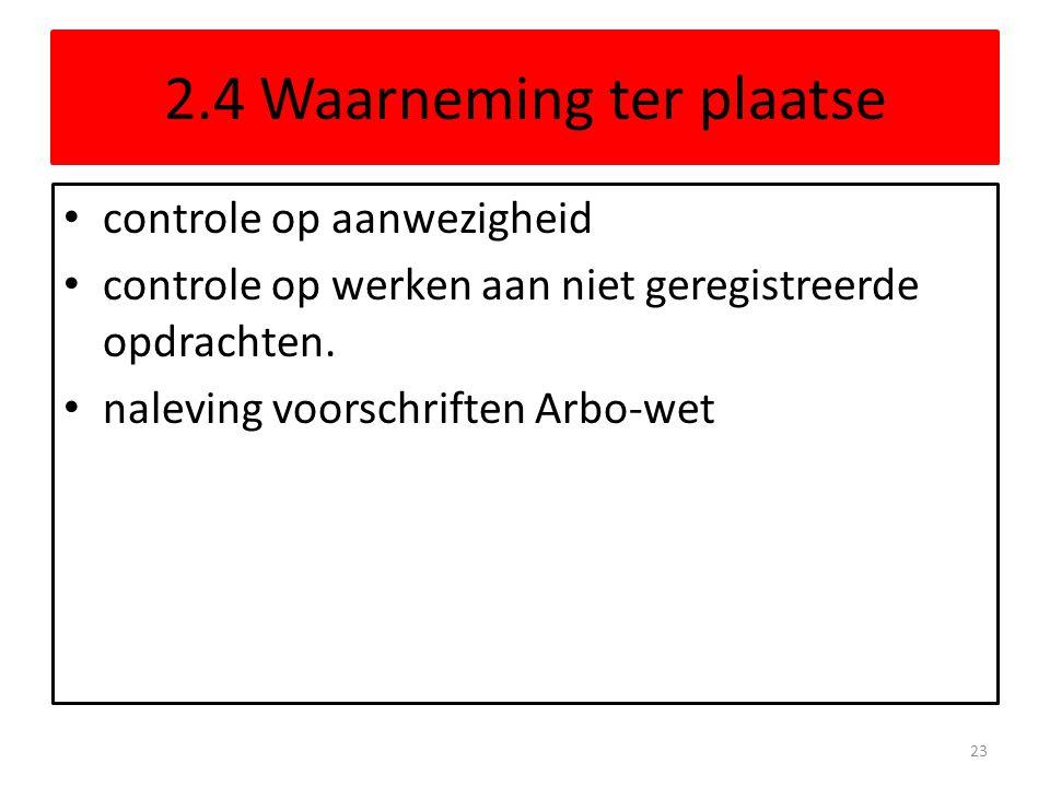 2.4 Waarneming ter plaatse controle op aanwezigheid controle op werken aan niet geregistreerde opdrachten. naleving voorschriften Arbo-wet 23