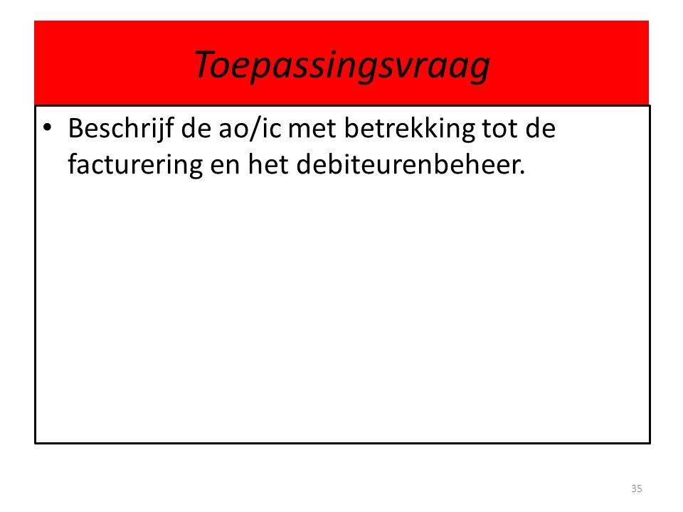 Toepassingsvraag Beschrijf de ao/ic met betrekking tot de facturering en het debiteurenbeheer. 35