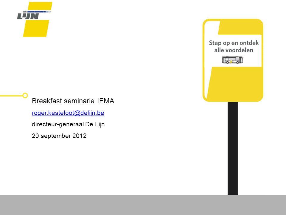 Breakfast seminarie IFMA roger.kesteloot@delijn.be directeur-generaal De Lijn 20 september 2012