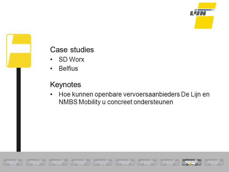 Case studies SD Worx Belfius Keynotes Hoe kunnen openbare vervoersaanbieders De Lijn en NMBS Mobility u concreet ondersteunen