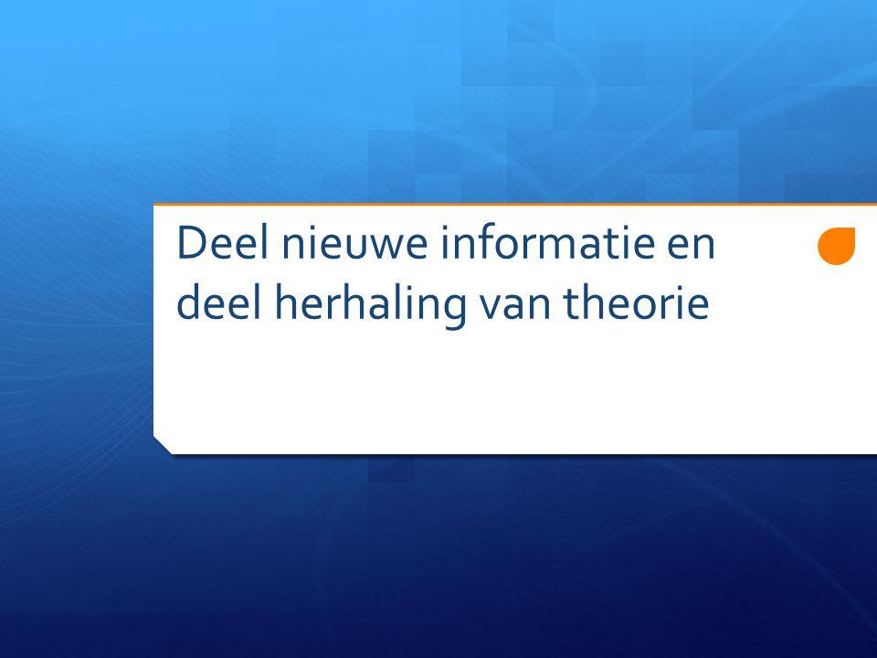 Deel nieuwe informatie en deel herhaling van theorie