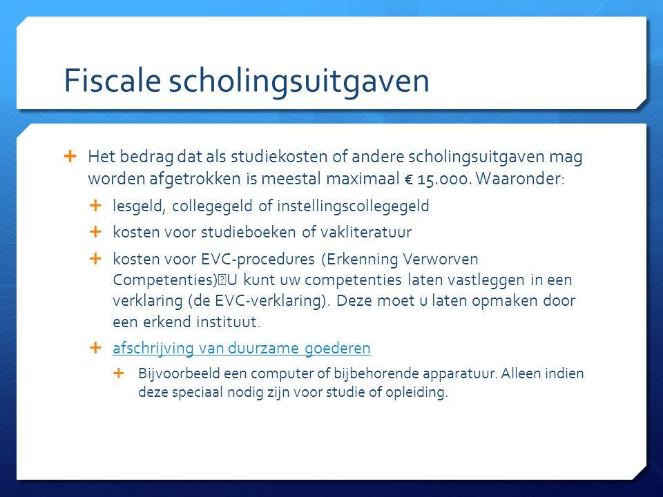 Fiscale scholingsuitgaven  Het bedrag dat als studiekosten of andere scholingsuitgaven mag worden afgetrokken is meestal maximaal € 15.000.