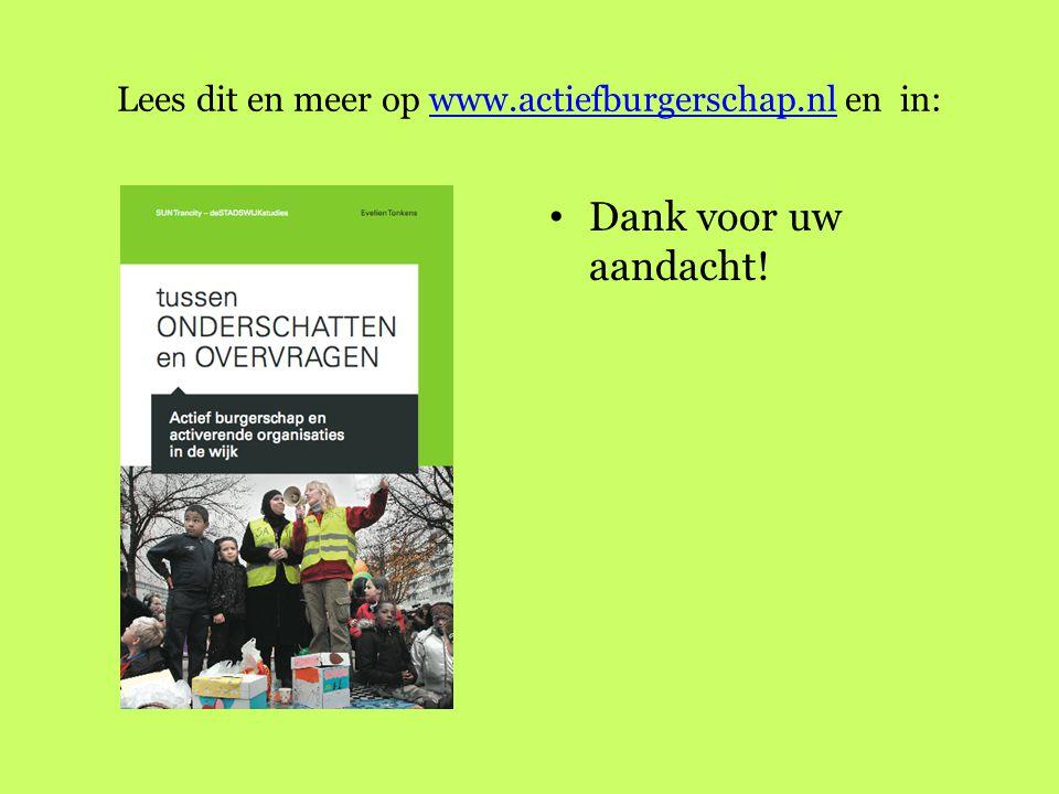 Lees dit en meer op www.actiefburgerschap.nl en in:www.actiefburgerschap.nl Dank voor uw aandacht!