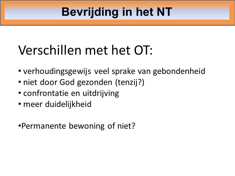 Bevrijding in het NT Verschillen met het OT: verhoudingsgewijs veel sprake van gebondenheid niet door God gezonden (tenzij?) confrontatie en uitdrijvi