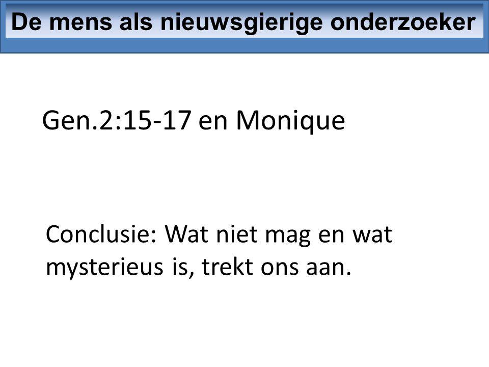 Gen.2:15-17 en Monique De mens als nieuwsgierige onderzoeker Conclusie: Wat niet mag en wat mysterieus is, trekt ons aan.