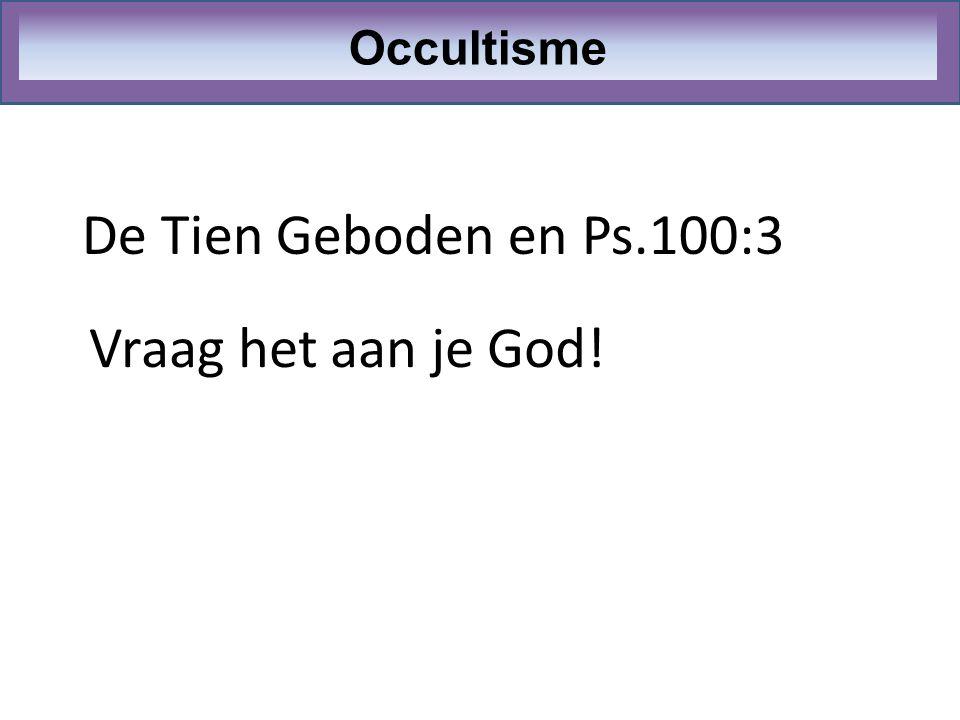 De Tien Geboden en Ps.100:3 Occultisme Vraag het aan je God!