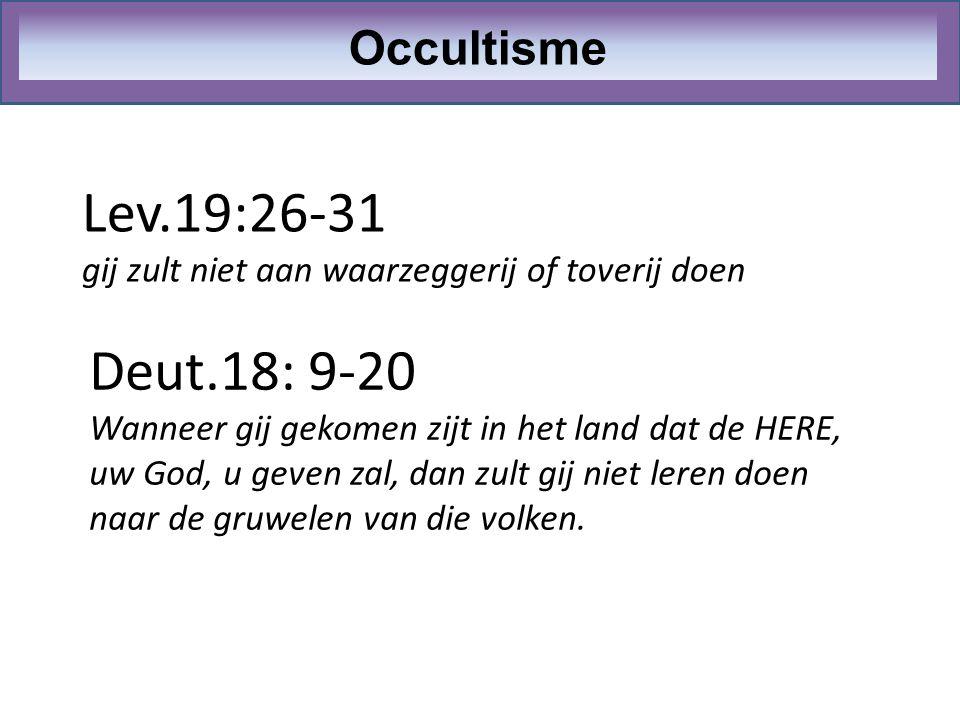 Lev.19:26-31 gij zult niet aan waarzeggerij of toverij doen Occultisme Deut.18: 9-20 Wanneer gij gekomen zijt in het land dat de HERE, uw God, u geven