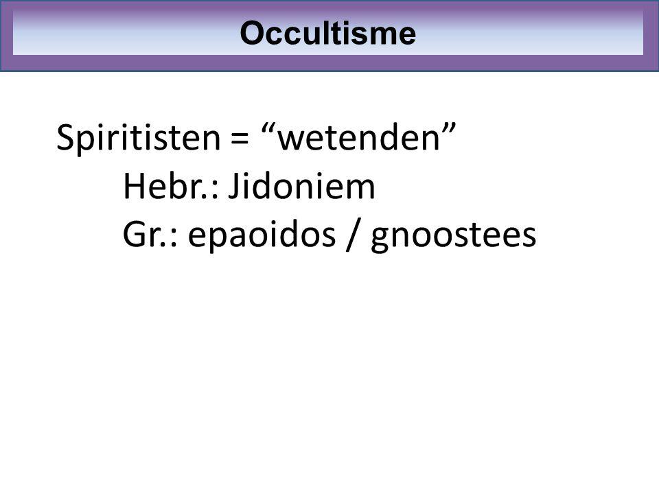 """Spiritisten = """"wetenden"""" Hebr.: Jidoniem Gr.: epaoidos / gnoostees Occultisme"""